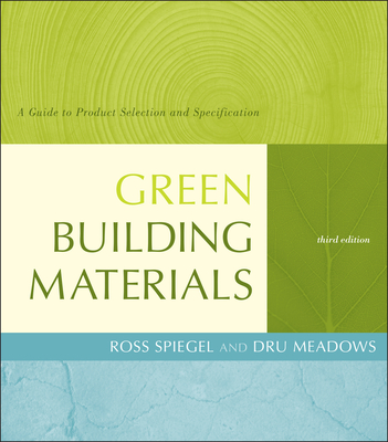 Green Building Materials: A Guide to Product Selection and Specification - Spiegel, Ross, and Meadows, Dru