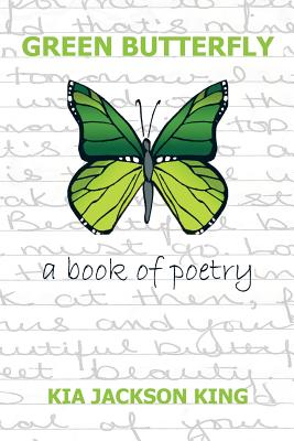 Green Butterfly: A Book of Poetry - King, Kia Jackson