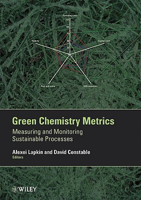 Green Chemistry Metrics: Measuring and Monitoring Sustainable Processes - Lapkin, Alexei (Editor)