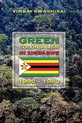 Green Colonialism in Zimbabwe, 1890-1980 - Kwashirai, Vimbai Chaumba