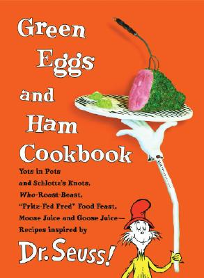 Green Eggs and Ham Cookbook - Dr Seuss, and Frankeny, Frankie (Photographer), and Brennan, Georgeanne