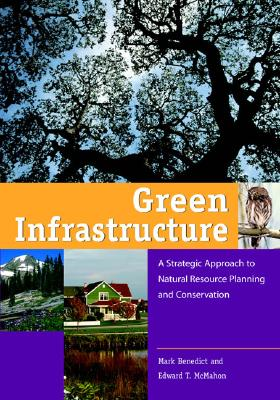 Green Infrastructure: Linking Landscapes and Communities - Benedict, Mark, and McMahon, Edward T