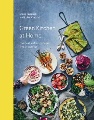 Green Kitchen at Home: Quick and Healthy Food for Every Day - Frenkiel, David, and Vindahl, Luise
