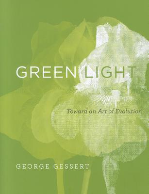 Green Light: Toward an Art of Evolution - Gessert, George
