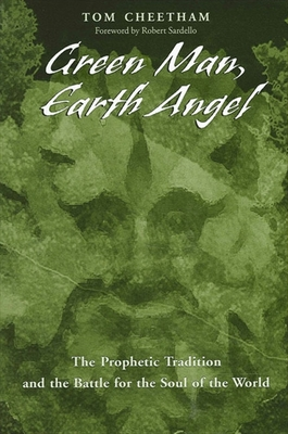 Green Man, Earth Angel: The Prophetic Tradition and the Battle for the Soul of the World - Cheetham, Tom, and Sardello, Robert (Foreword by)