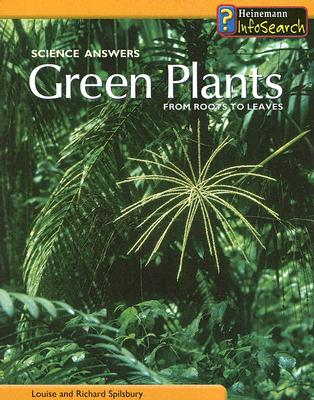 Green Plants: From Roots to Leaves - Spilsbury, Louise, and Spilsbury, Richard