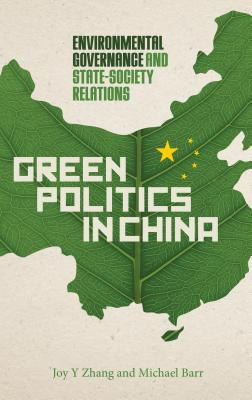 Green Politics in China: Environmental Governance and State-Society Relations - Zhang, Joy Y, and Barr, Michael