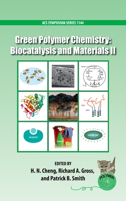 Green Polymer Chemistry: Biocatalysis and Materials II - Cheng, H. N. (Editor), and Smith, Patrick B. (Editor), and Gross, Richard A. (Editor)