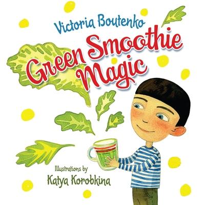 Green Smoothie Magic - Boutenko, Victoria
