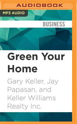 Green Your Home: Keller Williams Realty Guide - Keller, Gary