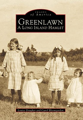 Greenlawn: A Long Island Hamlet - Dougher, Louise, and Bloomgarden, Carol