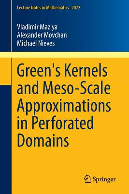 Green's Kernels and Meso-Scale Approximations in Perforated Domains - Maz'ya, Vladimir, and Movchan, Alexander, and Nieves, Michael