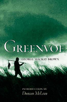Greenvoe - Brown, George MacKay, and MacKay Brown, George, and McLean, Duncan, Dr. (Introduction by)