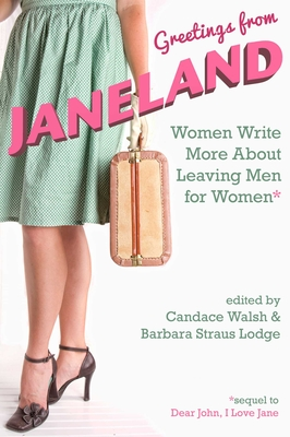 Greetings from Janeland: Women Write More about Leaving Men for Women - Walsh, Candace (Editor), and Lodge, Barbara Straus (Editor)