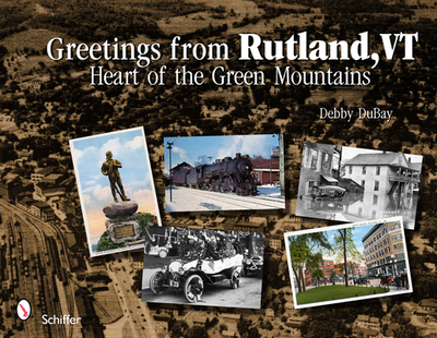 Greetings from Rutland, VT: Heart of the Green Mountains - DuBay, Debby