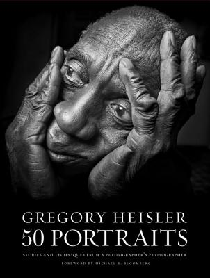 Gregory Heisler: 50 Portraits: Stories and Techniques from a Photographer's Photographer - Heisler, Gregory, and Bloomberg, Michael R (Foreword by)