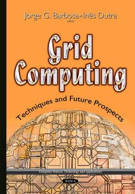 Grid Computing: Techniques & Future Prospects - Barbosa, Jorge G. (Editor), and Dutra, Ines de Castro (Editor)