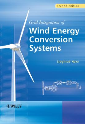 Grid Integration of Wind Energy Conversion Systems - Heier, Siegfried, and Waddington, Rachel J (Translated by)