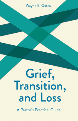 Grief, Transition, and Loss - Oates, Wayne E