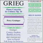 Grieg: Piano Concerto in A minor, Op. 16; Percy Grainger: Country Gardens; Ramble on Love; Suite on Danish Folk Songs