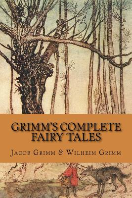 Grimm's Complete Fairy Tales - Grimm, Jacob Ludwig Carl, and Grimm, Wilhelm