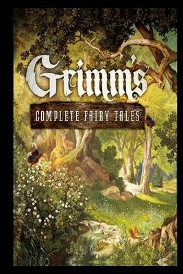 Grimm's Complete Fairy Tales - Grimm, Jacob, and Grimm, Wilhelm, and Taylor, Edgar (Translated by)