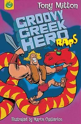 Groovy Greek Hero Raps - Mitton, Tony, and Chatterton, Martin