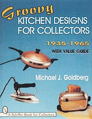 Groovy Kitchen Designs For Collectors 1935 1965 Book By Michael Jay Goldberg 1 Available