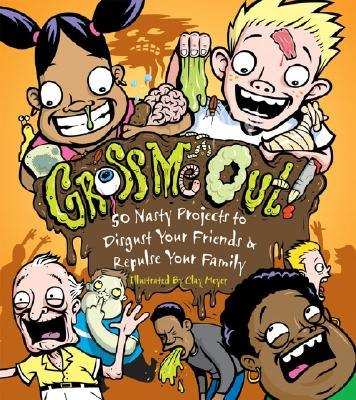 Gross Me Out!: 50 Nasty Projects to Disgust Your Friends & Repulse Your Family - Rhatigan, Joe, and Newcomb, Rain