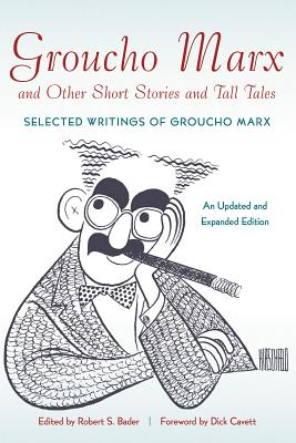 Groucho Marx and Other Short Stories and Tall Tales: Selected Writings of Groucho Marx an Updated and Expanded Edition - Bader, Robert S (Editor)