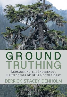 Ground-Truthing - Denholm, Derrick Stacey
