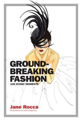 Groundbreaking Fashion:100 Iconic Moments - Rocca, Jane