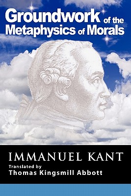 Grounding for the Metaphysics of Morals: With on a Supposed Right to Lie Because of Philanthropic Concerns - Kant, Immanuel
