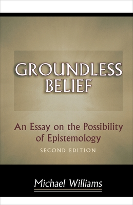 Groundless Belief: An Essay on the Possibility of Epistemology - Williams, Michael