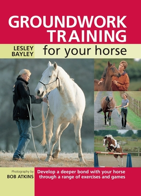 Groundwork Training for Your Horse - Bayley, Lesley