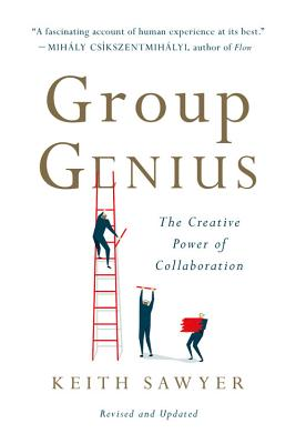 Group Genius: The Creative Power of Collaboration - Sawyer, Keith