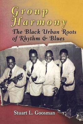 Group Harmony: The Black Urban Roots of Rhythm & Blues - Goosman, Stuart L