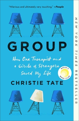 Group: How One Therapist and a Circle of Strangers Saved My Life - Tate, Christie