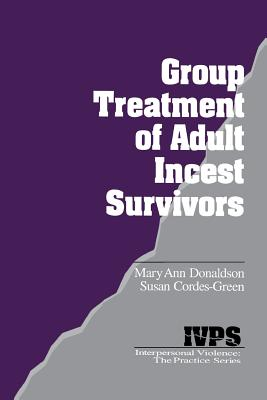 Group Treatment of Adult Incest Survivors - Donaldson, Mary Ann, and Cordes-Green, Susan