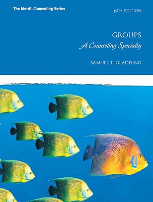 Groups: A Counseling Specialty - Gladding, Samuel T.