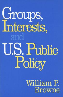 Groups, Interests, and U.S. Public Policy - Browne, William P