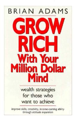 Grow Rich with Your Million Dollar Mind - Adams, Brian