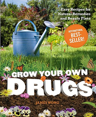 Grow Your Own Drugs: Easy Recipes for Natural Remedies and Beauty Fixes -