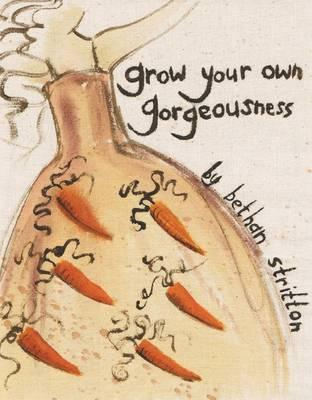 Grow Your Own Gorgeousness - Stritton, Bethan