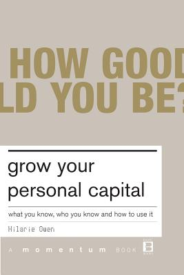 Grow Your Personal Capital: What You Know, Who You Know and How to Use It - Owen, Hilarie