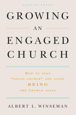 "Growing an Engaged Church: How to Stop ""doing Church"" and Start Being the Church Again - Winseman, Albert L, D.Min."