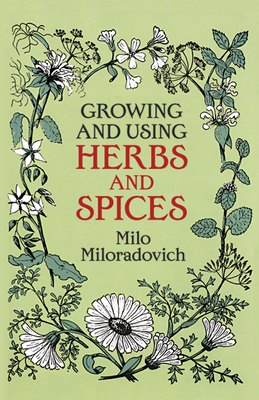 Growing and Using Herbs and Spices - Miloradovich, Milo