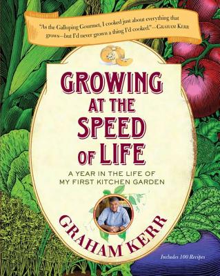 Growing at the Speed of Life: A Year in the Life of My First Kitchen Garden - Kerr, Graham