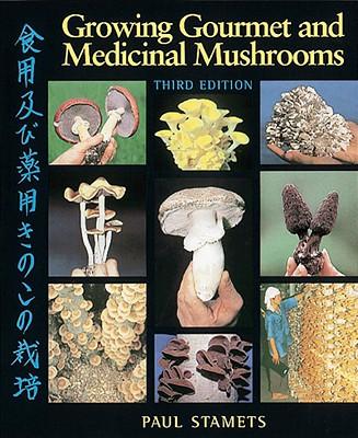 Growing Gourmet and Medicinal Mushrooms - Stamets, Paul