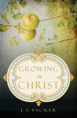 Growing in Christ - Packer, J I, Prof., PH.D